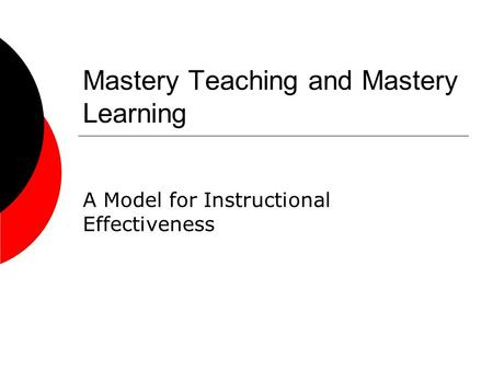 Mastery Teaching and Mastery Learning