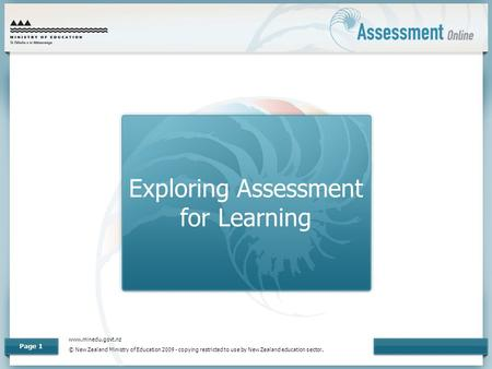 Www.minedu.govt.nz © New Zealand Ministry of Education 2009 - copying restricted to use by New Zealand education sector. Page 1 Exploring Assessment for.