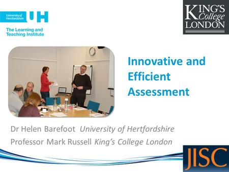 Innovative and Efficient Assessment Dr Helen Barefoot University of Hertfordshire Professor Mark Russell King's College London.