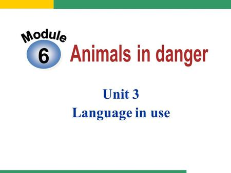 Module 6 Animals in danger Unit 3 Language in use.