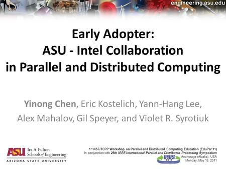 Early Adopter: ASU - Intel Collaboration in Parallel and Distributed Computing Yinong Chen, Eric Kostelich, Yann-Hang Lee, Alex Mahalov, Gil Speyer, and.