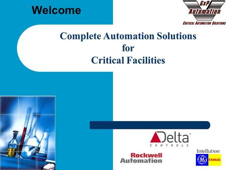 Copyright 2009 GxP Automation, LLC Welcome Complete Automation Solutions for Critical Facilities.