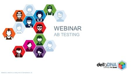 ©deltaDNA. deltaDNA is a trading name of GamesAnalytics Ltd. WEBINAR AB TESTING.