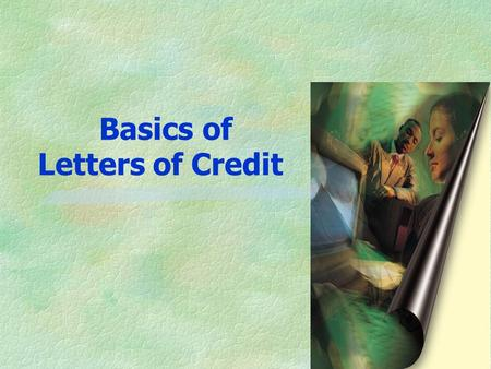 Basics of Letters of Credit 2 Agenda §Topics to be covered l Basic terms of Trade l Letters of Credit l INCOTERMS l Applications.