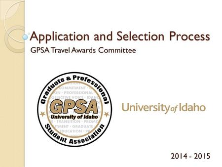 Application and Selection Process GPSA Travel Awards Committee 2014 - 2015.
