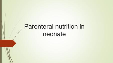 Parenteral nutrition in neonate. Goals minimizes weight loss improves growth and neurodevelopmental outcome reduce the risk of mortality and NEC.