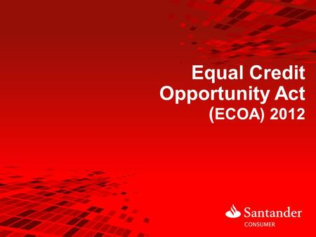 Equal Credit Opportunity Act ( ECOA) 2012. The course runs automatically. However, you can use the navigation buttons in the lower left corner of the.