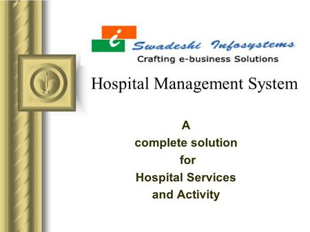 Hospital Management System A complete solution for Hospital Services and Activity This presentation will probably involve audience discussion, which will.