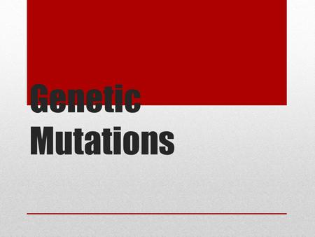 Genetic Mutations. Mutations What is a genetic mutation? A change in the genetic code Genetic mutations may have no effect, a beneficial effect, or a.