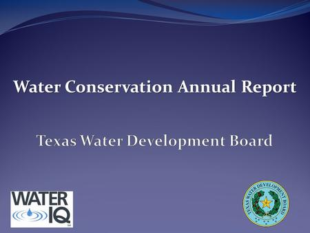 Water Conservation Annual Report. Mission Statement The mission of the Texas Water Development Board is to provide leadership, planning, financial assistance,