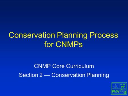 <strong>Conservation</strong> Planning Process for CNMPs