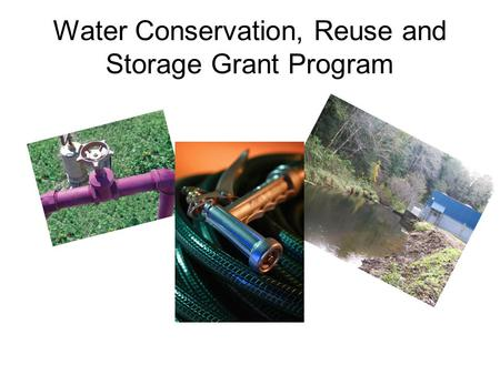 Water Conservation, Reuse and Storage Grant Program.