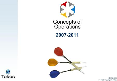 Concepts of Operations 2007-2011 DM 452015 01-2009 Copyright © Tekes.
