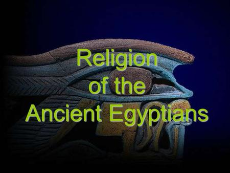 Religion of the Ancient Egyptians The ancient Egyptians practiced a religion that was polytheistic. The Egyptians worshipped numerous gods, but rather.