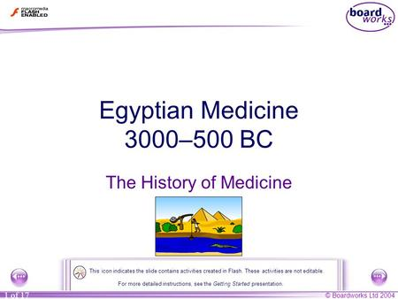 © Boardworks Ltd 2004 1 of 17 Egyptian Medicine 3000–500 BC The History of Medicine For more detailed instructions, see the Getting Started presentation.