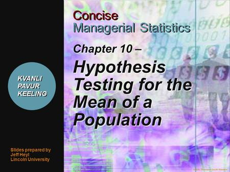 ©2006 Thomson/South-Western 1 Chapter 10 – Hypothesis Testing for the Mean of a Population Slides prepared by Jeff Heyl Lincoln University ©2006 Thomson/South-Western.