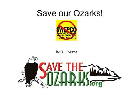 Save our Ozarks! by Paul Wright. The people who are crazy enough to think they can change the world are the ones that do…