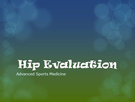 Hip Evaluation Advanced Sports Medicine. Evaluating the Hip/Pelvis  Major Complaint(s) (History)  Needs to be carefully conducted  The athlete should.
