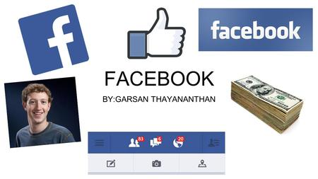 FACEBOOK BY:GARSAN THAYANANTHAN. What is Facebook? Facebook is a social networking site that allows people to communicate and connect to family, friends.