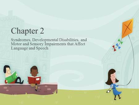 Chapter 2 Syndromes, Developmental Disabilities, and Motor and Sensory Impairments that Affect Language and Speech.