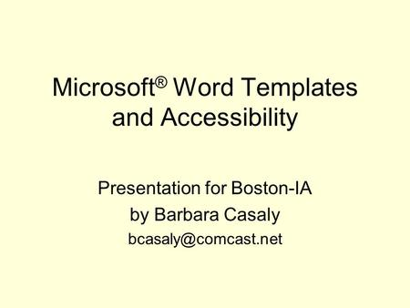 Microsoft ® Word Templates and Accessibility Presentation for Boston-IA by Barbara Casaly
