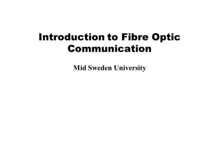 Introduction to Fibre Optic Communication Mid Sweden University.