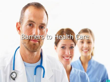 1 Barriers to Health Care. 2 Barriers to care services Opening times Costs Attitudes Lack of disabled access Location (geographical) Language language.