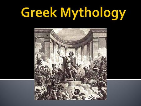 " Usually about gods with greater powers than humans  Explain the origins of the world  ""Mythology"" is the word used to describe all the myths of a."