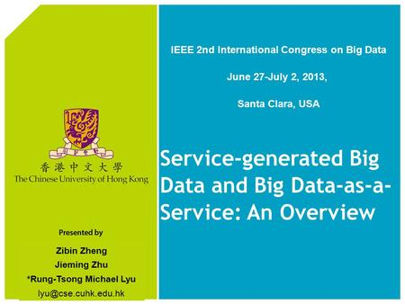 Zibin Zheng Jieming Zhu *Rung-Tsong Michael Lyu Service-generated Big Data and Big Data-as-a- Service: An Overview IEEE 2nd International.