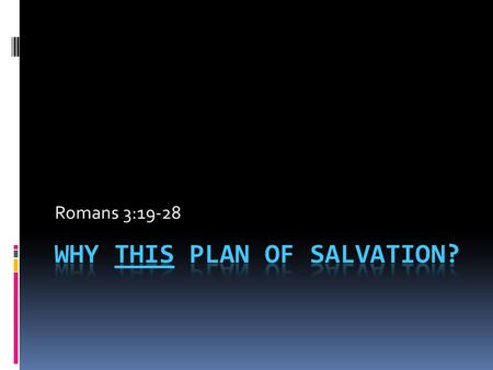 Romans 3:19-28. HEAR to LEARN BE BAPTIZED to ENTER CHRIST BELIEVE to be DEVOTED REPENT to RENEW MIND CONFESS FAITH to COMMIT WHY THIS PLAN OF SALVATION?