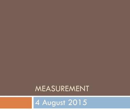 MEASUREMENT 4 August 2015. Bell Work 8/16  What do tool could you use to measure distance travelled?