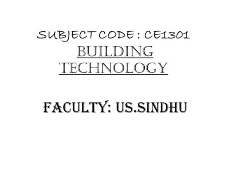 SUBJECT CODE : CE1301 BUILDING TECHNOLOGY FACULTY: US.SINDHU.