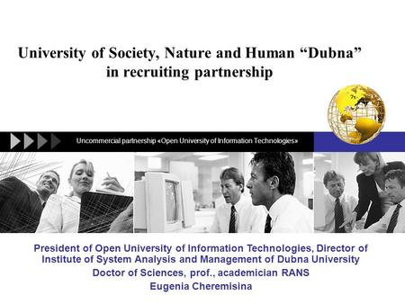 "LOGO University of Society, Nature and Human ""Dubna"" in recruiting partnership Uncommercial partnership «Open University of Information Technologies» President."