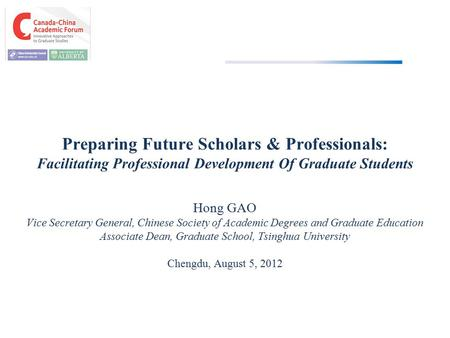 Preparing Future Scholars & Professionals: Facilitating Professional Development Of Graduate Students Hong GAO Vice Secretary General, Chinese Society.