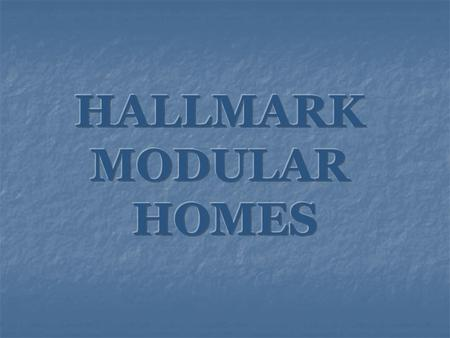 What is a Hallmark Modular Home? A Hallmark Modular Home is designed, engineered and built in the controlled environment of a modern factory. It is computer.