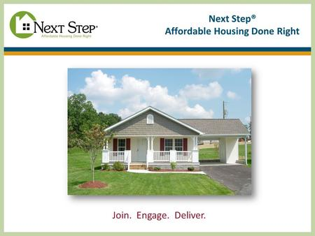 Next Step® Affordable Housing Done Right Join. Engage. Deliver.