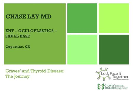 Graves' and Thyroid Disease: The Journey CHASE LAY MD ENT – OCULOPLASTICS – SKULL BASE Cupertino, CA.