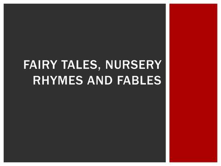 FAIRY TALES, NURSERY RHYMES AND FABLES.  What is a fable?  A short story, typically with animals as characters, conveying a moral.  Also known as a.