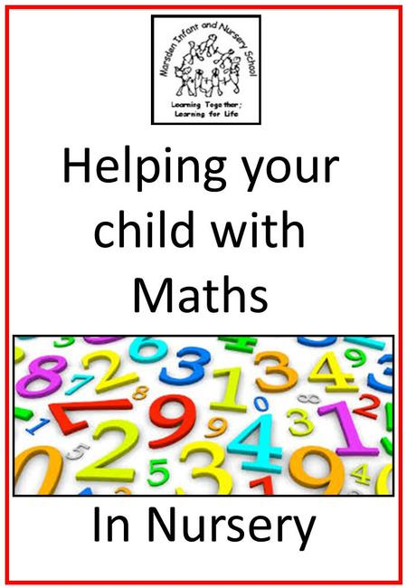 Helping your child with Maths In Nursery. Before your child starts school, help them to feel confident with numbers by talking about them and using them.