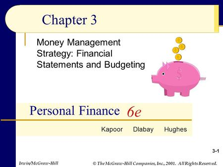 © The McGraw-Hill Companies, Inc., 2001. All Rights Reserved. Irwin/McGraw-Hill Chapter 3 Money Management Strategy: Financial Statements and Budgeting.