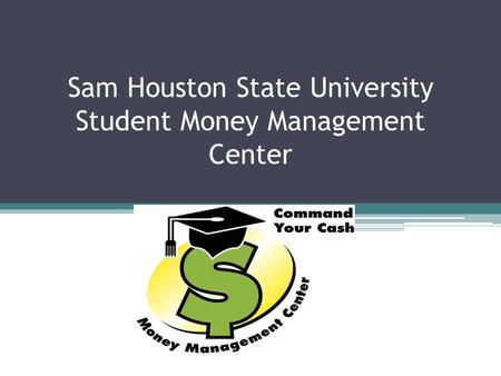Sam Houston State University Student Money Management Center.