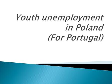 The reasons of youth unemployment: - Education system does not meet the needs of the labour market -Young people study for qualifications for which there.