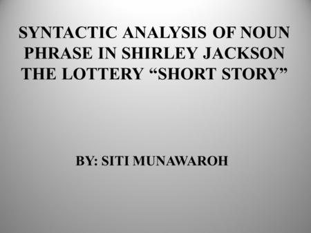 analysis of the lottery and the Analysis of setting in the lottery setting, the time, location, and objects in which the events of a literary work occur this important factor is needed to help.