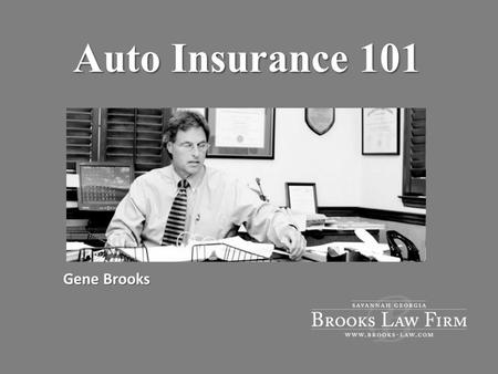 Auto Insurance 101 Gene Brooks. Hypothetical Facts Sam Adams is driving down Abercorn St. Another driver runs stop sign on cross street The two vehicles.