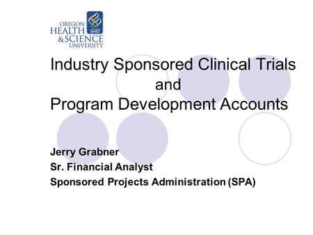 Industry Sponsored Clinical Trials and Program Development Accounts Jerry Grabner Sr. Financial Analyst Sponsored Projects Administration (SPA)