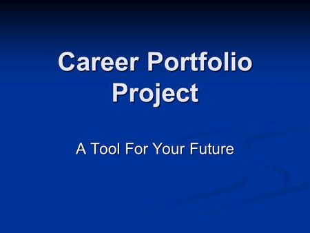 Career Portfolio Project A Tool For Your Future. Career Portfolio Goals/Benefits Students recognize their strengths, abilities and interests and plan.