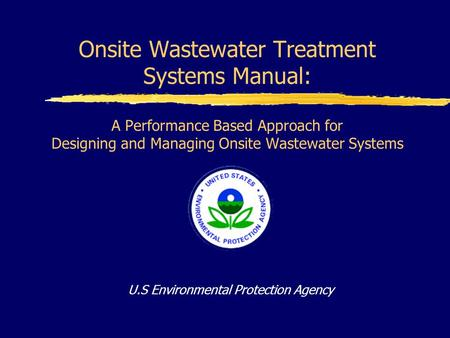 Onsite Wastewater Treatment Systems Manual: A Performance Based Approach for Designing and Managing Onsite Wastewater Systems U.S Environmental Protection.
