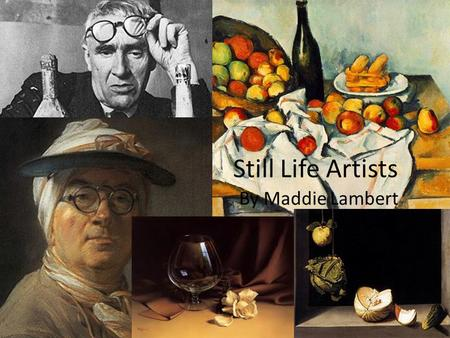 Still Life Artists By Maddie Lambert. Still Life A still life painting or drawing usually consists of flowers, fruit, bowels, and other such house hold.