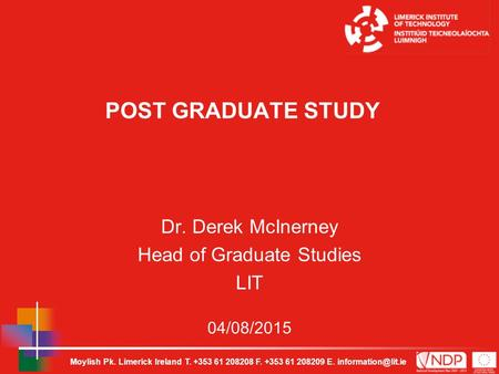 Moylish Pk. Limerick Ireland T. +353 61 208208 F. +353 61 208209 E. 04/08/2015 POST GRADUATE STUDY Dr. Derek McInerney Head of Graduate.