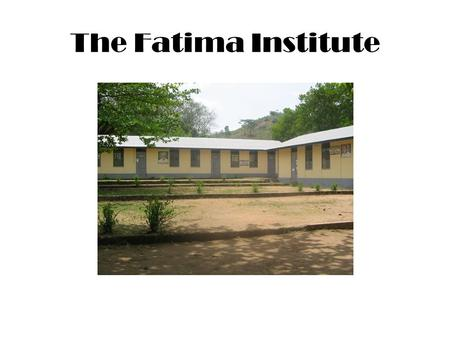 The Fatima Institute. TFI Aims and Objectives AIM To help promote social, political, economic and religious development in Sierra Leone and Africa in.
